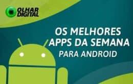 Os melhores aplicativos e jogos da semana para Android