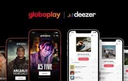 Globoplay faz parceria com Deezer e oferece cortesia para assinantes