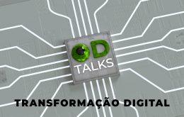 OD TALKS: alguns dos principais executivos do país explicam o que é 'Transformação Digital'